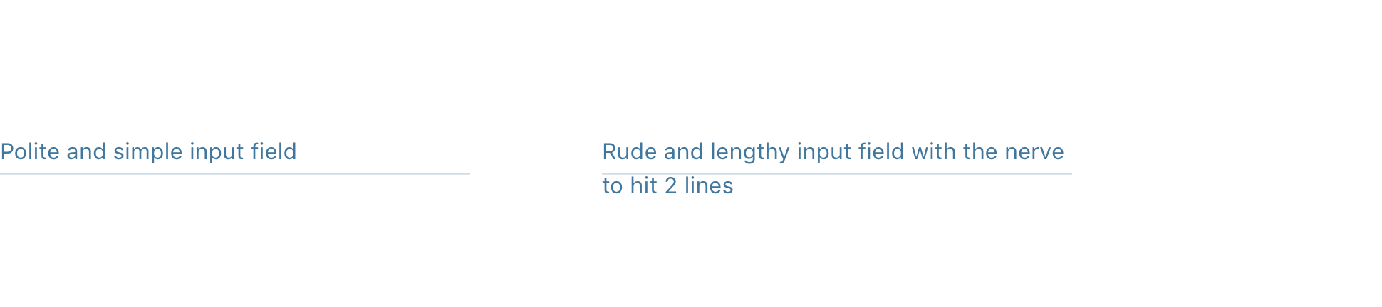 """Two text areas side by side. One reads """"Polite and simple input field"""" and the other reads """"Rude and lengthy input field with the nerve to hit 2 lines."""""""
