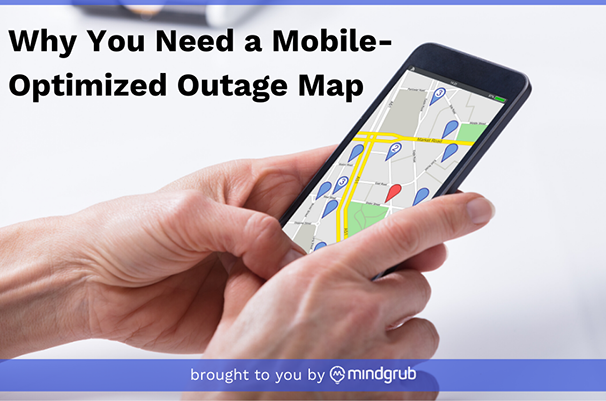 "A person's hands holding a mobile device showing a map. Text reads ""Why you need a mobile-optimized outage map. Brought to you by Mindgrub."""